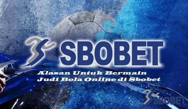 Alasan Untuk Bermain Judi Bola Online di Sbobet